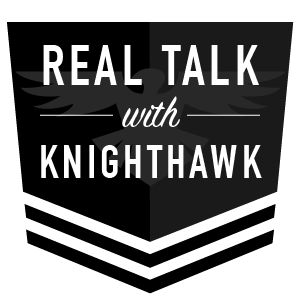 Real Talk With KnightHawk
